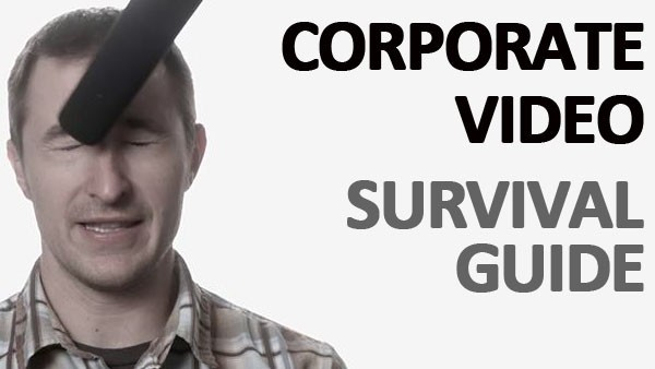 Corporate video survival guide